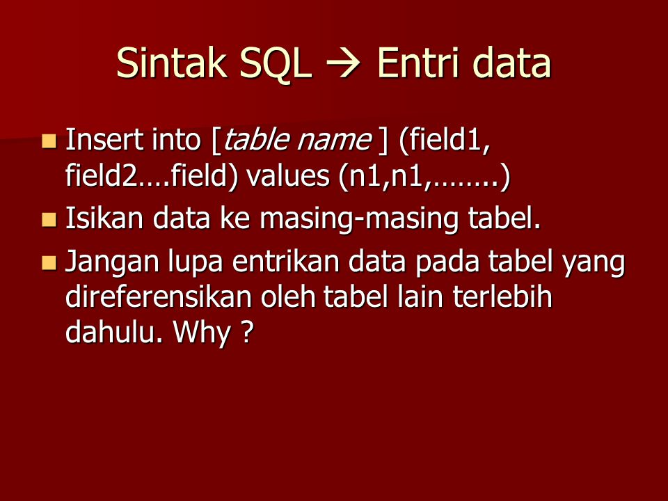 Sintak SQL  Entri data Insert into [table name ] (field1, field2….field) values (n1,n1,……..) Isikan data ke masing-masing tabel.